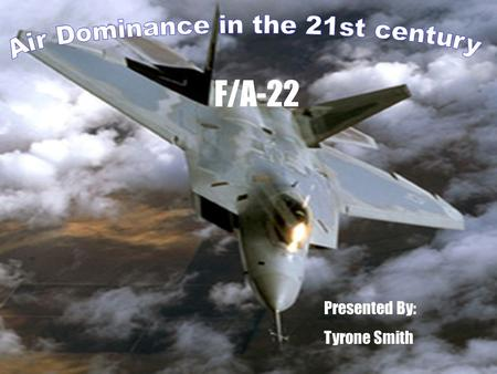 F/A-22 Presented By: Tyrone Smith. Background Origins: When did the program begin Where did the design phases take place? Why is the F-22 a priority for.