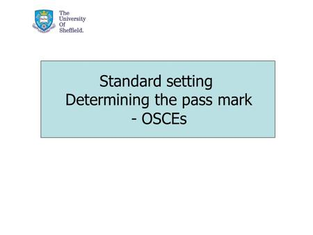 Standard setting Determining the pass mark - OSCEs.