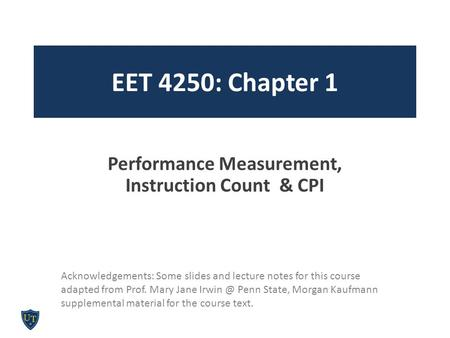 EET 4250: Chapter 1 Performance Measurement, Instruction Count & CPI Acknowledgements: Some slides and lecture notes for this course adapted from Prof.