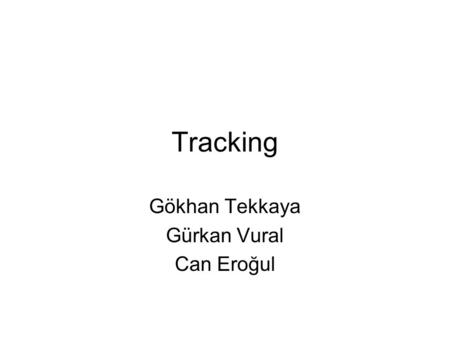Tracking Gökhan Tekkaya Gürkan Vural Can Eroğul. Outline Tracking –Overview –Head Tracking –Eye Tracking –Finger/Hand Tracking Demos.