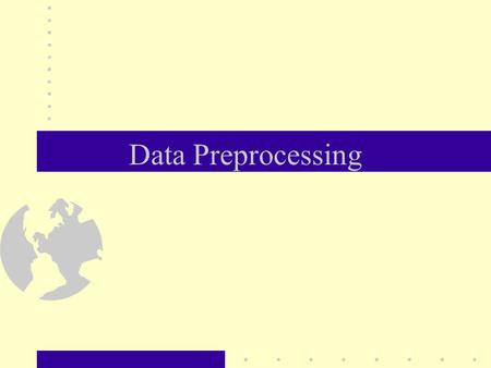 Data Preprocessing. An important issue for data warehousing and data mining real world data tend to be incomplete, noisy and inconsistent includes –data.
