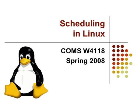 Scheduling in Linux COMS W4118 Spring 2008. 2 Scheduling Goals O(1) scheduling; 2.4 scheduler iterated through Run queue on each invocation Task queue.