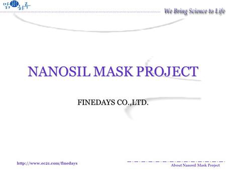 About Nanosil Mask Project NANOSIL MASK PROJECT FINEDAYS CO.,LTD.