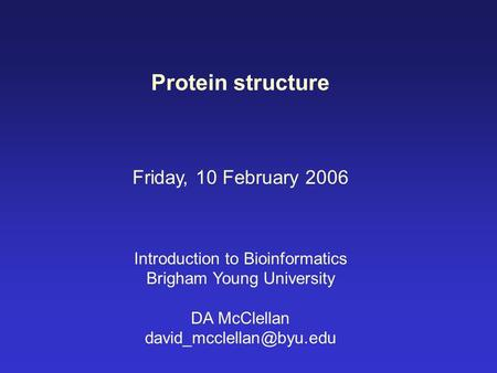 Protein structure Friday, 10 February 2006 Introduction to Bioinformatics Brigham Young University DA McClellan