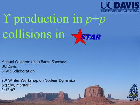  production in p+p collisions in Manuel Calderón de la Barca Sánchez UC Davis STAR Collaboration 23 d Winter Workshop on Nuclear Dynamics Big Sky, Montana.