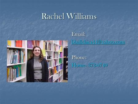 Rachel Williams   Phone: Home- 373-0740.