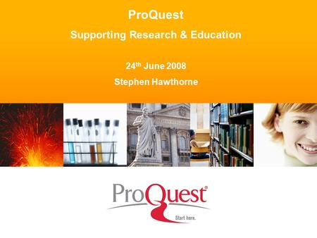 ProQuest Supporting Research & Education 24 th June 2008 Stephen Hawthorne.