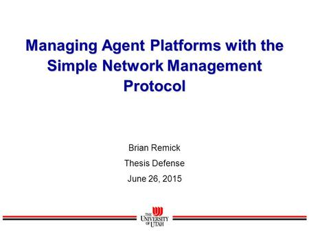 Managing Agent Platforms with the Simple Network Management Protocol Brian Remick Thesis Defense June 26, 2015.