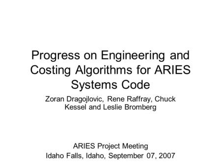 Progress on Engineering and Costing Algorithms for ARIES Systems Code Zoran Dragojlovic, Rene Raffray, Chuck Kessel and Leslie Bromberg ARIES Project Meeting.
