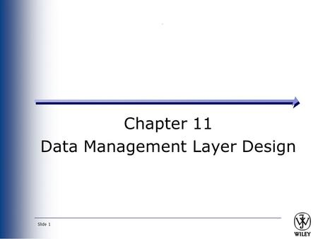 Slide 1 Chapter 11 Data Management Layer Design. Slide 2 Data Management Layer Choose object-persistence format to support the system Problem domain objects.