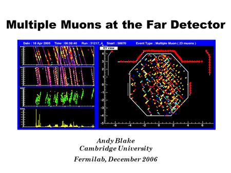 Multiple Muons at the Far Detector Andy Blake Cambridge University Fermilab, December 2006.