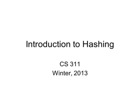 Introduction to Hashing CS 311 Winter, 2013. Dictionary Structure A dictionary structure has the form: (Key, Data) Dictionary structures are organized.