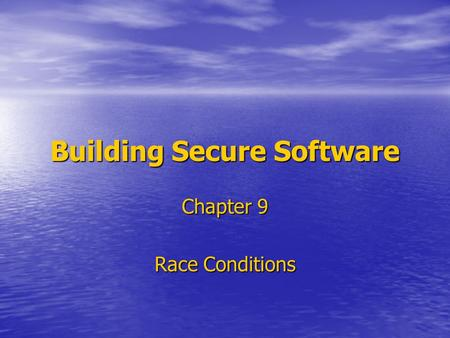Building Secure Software Chapter 9 Race Conditions.