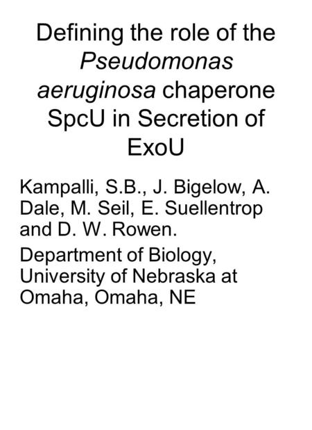 Defining the role of the Pseudomonas aeruginosa chaperone SpcU in Secretion of ExoU Kampalli, S.B., J. Bigelow, A. Dale, M. Seil, E. Suellentrop and D.