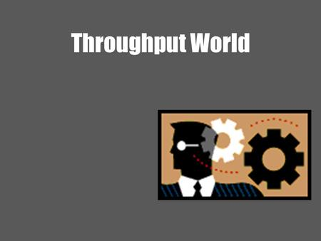 Throughput World. 2 Ardavan Asef-Vaziri Nov-2010Theory of Constraints: 2- Basics Systems Thinking and TOC  TOC Premise 1: The Goal of a business is to.
