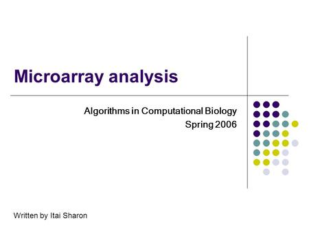 Microarray analysis Algorithms in Computational Biology Spring 2006 Written by Itai Sharon.