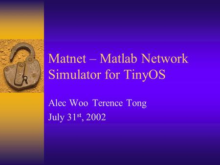 Matnet – Matlab Network Simulator for TinyOS Alec WooTerence Tong July 31 st, 2002.