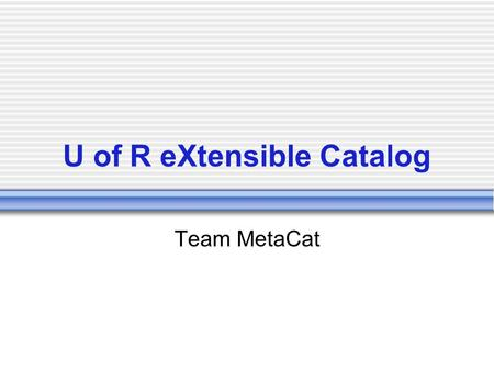 U of R eXtensible Catalog Team MetaCat. Problem Domain.