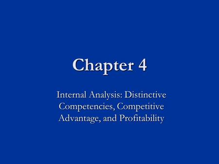 Chapter 4 Internal Analysis: Distinctive Competencies, Competitive Advantage, and Profitability.
