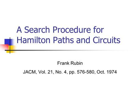A Search Procedure for Hamilton Paths and Circuits Frank Rubin JACM, Vol. 21, No. 4, pp. 576-580, Oct. 1974.