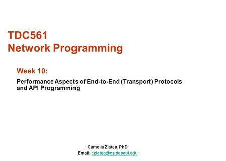TDC561 Network Programming Camelia Zlatea, PhD   Week 10: Performance Aspects of End-to-End (Transport)