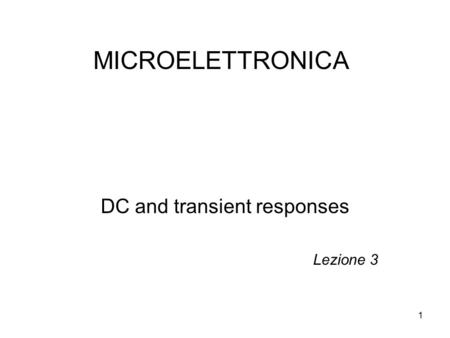 1 MICROELETTRONICA DC and transient responses Lezione 3.