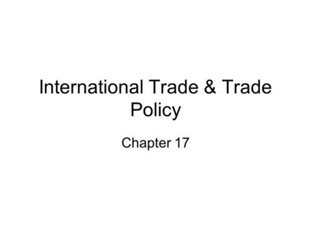 International Trade & Trade Policy Chapter 17. Chapter 17 Learning Objectives. You should be able to: Define comparative advantage and explain its relevance.
