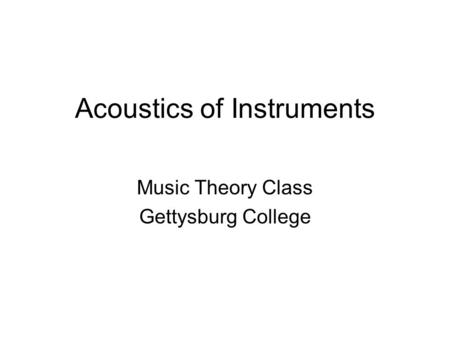 Acoustics of Instruments Music Theory Class Gettysburg College.