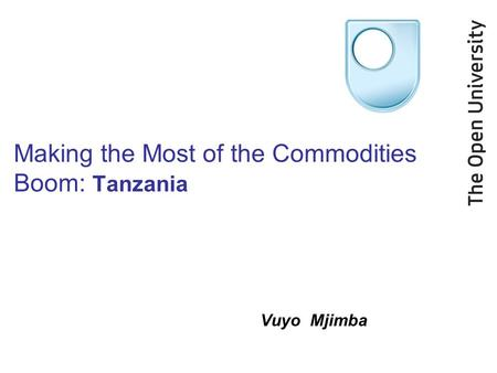 Making the Most of the Commodities Boom: Tanzania Vuyo Mjimba.