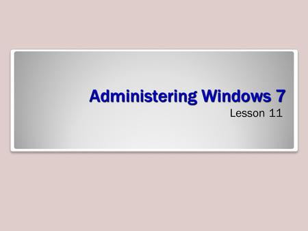 Administering Windows 7