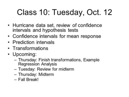 Class 10: Tuesday, Oct. 12 Hurricane data set, review of confidence intervals and hypothesis tests Confidence intervals for mean response Prediction intervals.