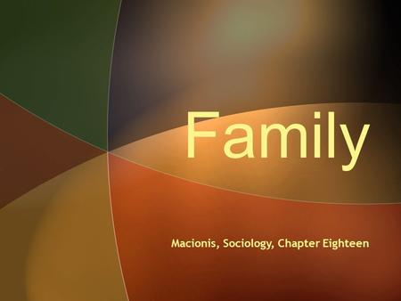 Family Macionis, Sociology, Chapter Eighteen.