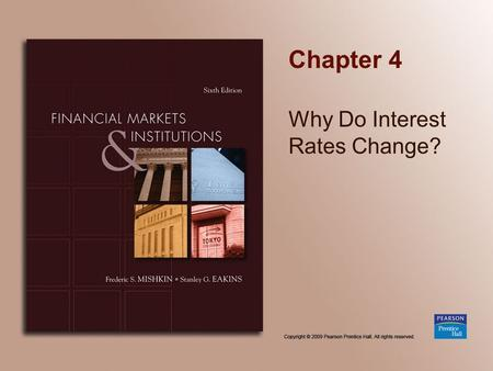 Chapter 4 Why Do Interest Rates Change?. Copyright © 2009 Pearson Prentice Hall. All rights reserved. 4-2 Chapter Preview In the early 1950s, short-term.