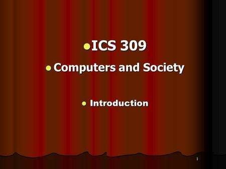 1 ICS 309 ICS 309 Computers and Society Computers and Society Introduction Introduction.