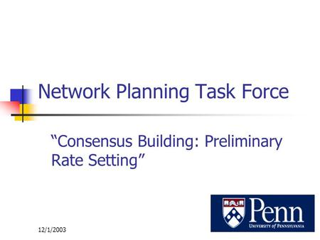 "12/1/20031 Network Planning Task Force ""Consensus Building: Preliminary Rate Setting"""