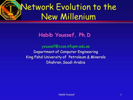 Habib Youssef 1 Habib Youssef, Ph.D Department of Computer Engineering King Fahd University of Petroleum & Minerals Dhahran,