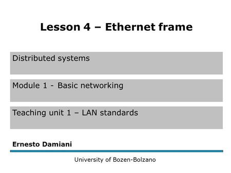 Distributed systems Module 1 -Basic networking Teaching unit 1 – LAN standards Ernesto Damiani University of Bozen-Bolzano Lesson 4 – Ethernet frame.