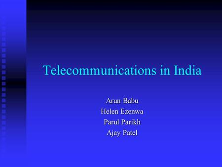 Telecommunications in India Arun Babu Helen Ezenwa Parul Parikh Ajay Patel.