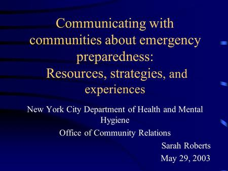 Communicating with communities about emergency preparedness: Resources, strategies, and experiences New York City Department of Health and Mental Hygiene.