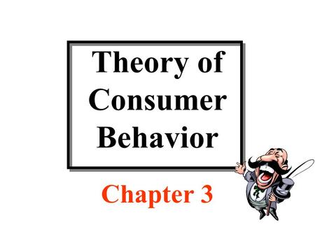 Theory of Consumer Behavior Chapter 3. Discussion Topics Utility theory Indifference curves The budget constraint.