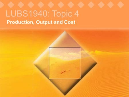 © Pearson Education, 2005 Production, Output and Cost LUBS1940: Topic 4.
