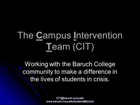 The Campus Intervention Team (CIT) Working with the Baruch College community to make a difference.