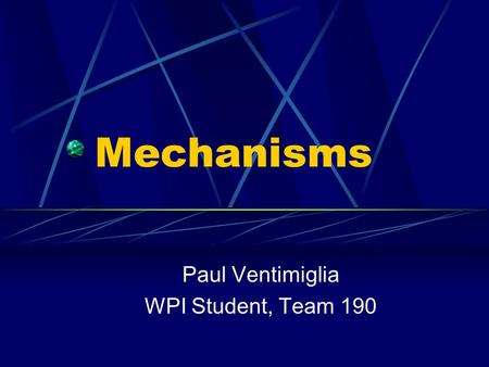 Mechanisms Paul Ventimiglia WPI Student, Team 190.