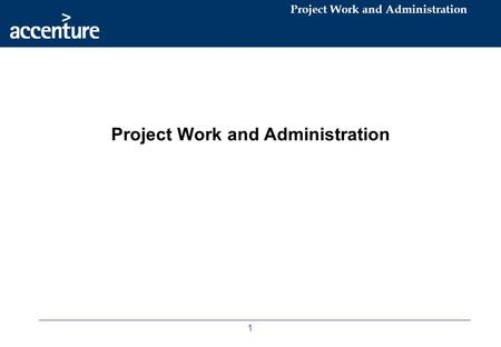 Project Work and Administration