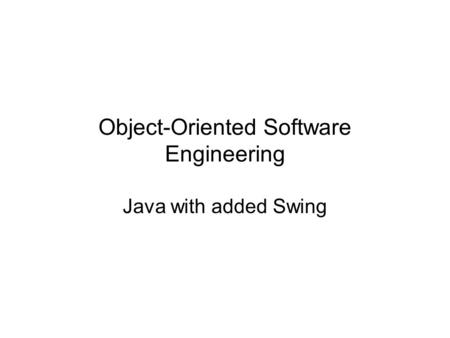 Object-Oriented Software Engineering Java with added Swing.