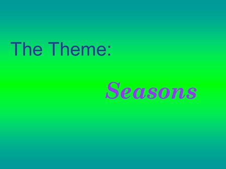 The Theme: Seasons. [ t ] – terrible, hot, melt, frost, hate, autumn; [ d ] – dry, cold, cloud, cloudy; [ s ] – snow, snowy, sunny, spring, season, summer;
