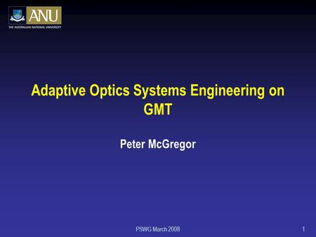 PSWG March 20081 Adaptive Optics Systems Engineering on GMT Peter McGregor.