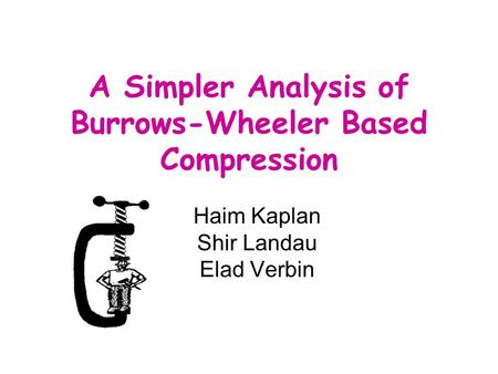 A Simpler Analysis of Burrows-Wheeler Based Compression Haim Kaplan Shir Landau Elad Verbin.
