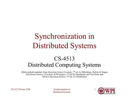 Synchronization in Distributed Systems CS-4513 D-term 20081 Synchronization in Distributed Systems CS-4513 Distributed Computing Systems (Slides include.