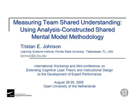 Measuring Team Shared Understanding: Using Analysis-Constructed Shared Mental Model Methodology Tristan E. Johnson Learning Systems Institute, Florida.